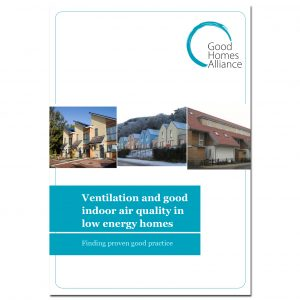 Ventilation and good indoor air quality in low energy homes - GHA Research Project funded by NHBC Foundation
