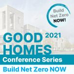 Good Homes 2021 - Build Net Zero NOW Conference Series