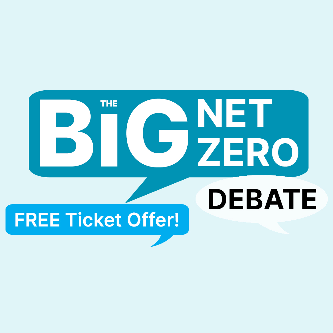 FREE Ticket offers for the The Big Net Zero Debate!